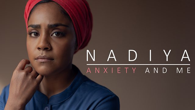 Nadiya, Anxiety & Me – A Great Insight to Anxiety.